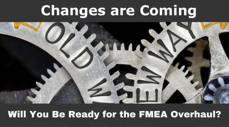 2018 will see substantial changes to the AIAG FMEA methodology