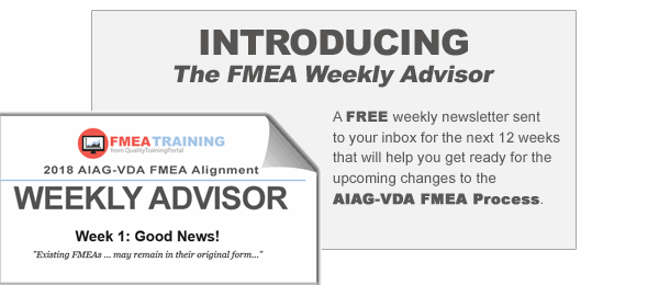 The FMEA Weekly Advisor helps prepare you for the 2018 AIAG-VDA FMEA changes.